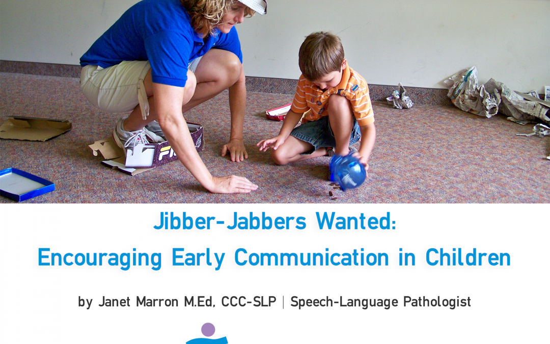 Jibber-Jabbers Wanted: Encouraging Early Communication